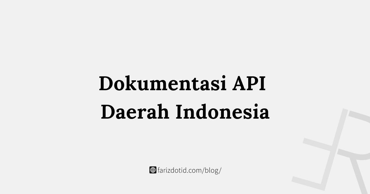 Dokumentasi API Daerah Indonesia ( Provinsi, Kota / Kabupaten, Kecamatan dan Kelurahan ).