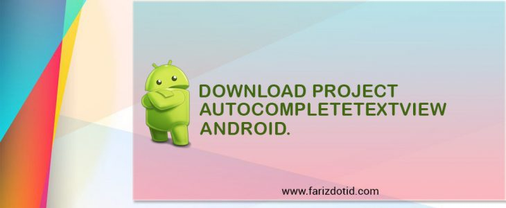 Download Project AutoCompleteTextview Android