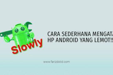 Cara untuk mengatasi HP Android yang lemot